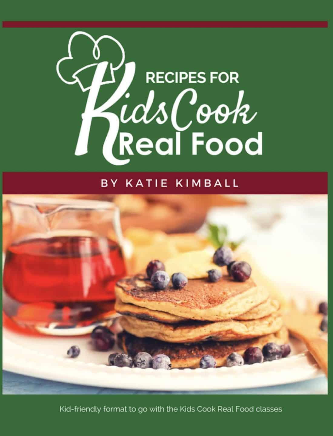 Recipes for Kids Cook Real Food by Katie Kimball