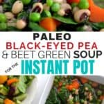 Instant pot black-eyed pea and beet green soup recipe. Loaded with nutrition, quick, easy and a family favorite!