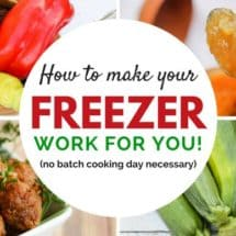 The Ultimate Guide to Making Your Freezer Work for You (without a batch cooking day)