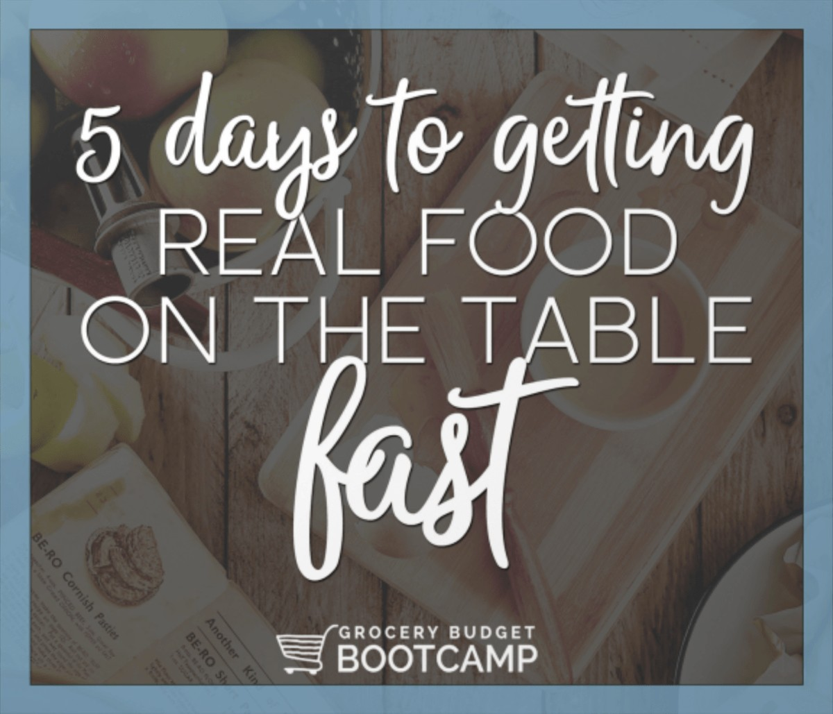 Get real food on the table fast with grocery budget bootcamp