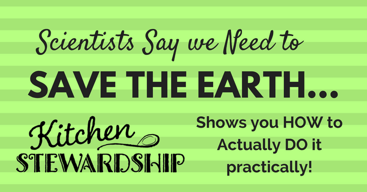 Scientists say we need to save the earth. Kitchen Stewardship shows you how to actually do it practically.