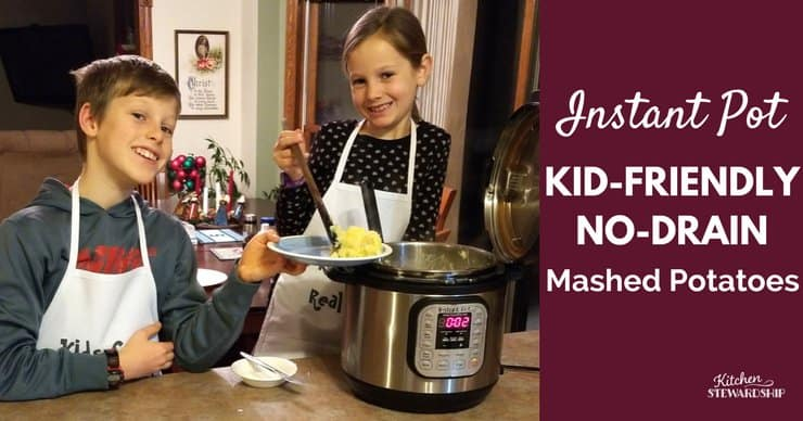 Instant Pot mashed potatoes no drain - Instant Pot kids recipes