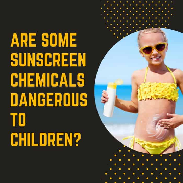 sunscreen ingredients are dangerous for children