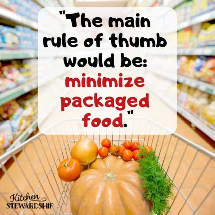 The main rule of thumb would be: minimize packaged food. -Greg Horn