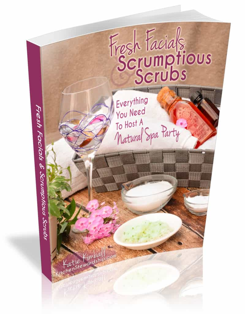 Fresh Facial and Scrumptious Scrubs: Everything You Need To Host A Natural Spa Party eBook
