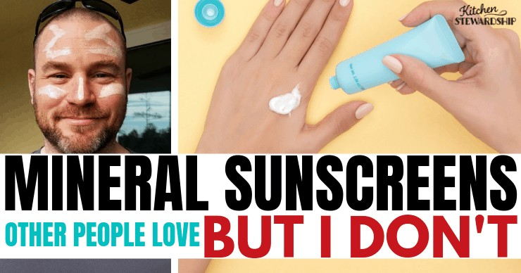 Natural Mineral Sunscreens I've Reviewed That Other People Love, But I Don't