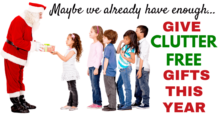 Maybe we already have enough... give clutter free gifts this year, non toy kids gifts