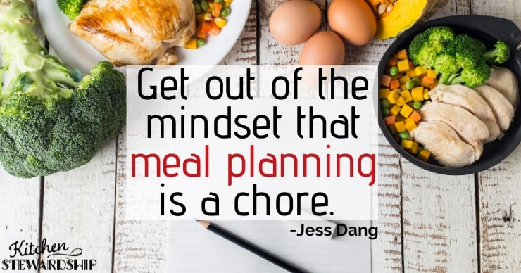 We have to get out of the mindset that meal planning is a chore. -Jess Dang