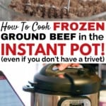 How to cook frozen ground beef in the Instant Pot with NO trivet