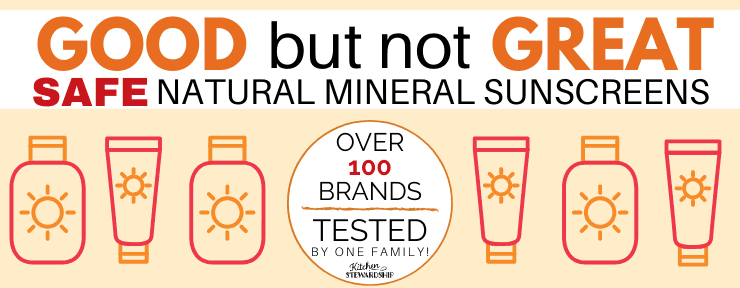 Natural Mineral Sunscreens that are good but not great. Over 100 brands tested by one family.