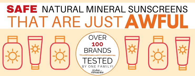 Safe Natural Mineral Sunscreens that are just awful. Over 100 brands tested by one family.