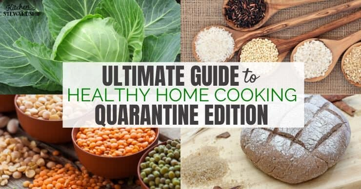 Ultimate guide to healthy home cooking - quarantine edition. Collage of budget friendly foods consisting of cabbage, rice, beans and lentils, and homemade bread.