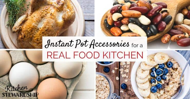Instant Pot Accessories for a real food kitchen - whole chicken, beans, steel-cut oats, and hard boiled eggs