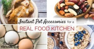 Instant Pot Accessories for a Real Food Kitchen - Whole chicken, hard boiled eggs, soaking and cooking beans, steel-cut oatmeal